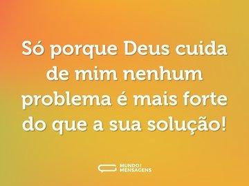 Só porque Deus cuida de mim nenhum problema é mais forte do que a sua solução!