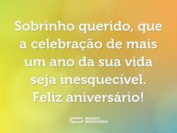 Sobrinho querido, que a celebração de mais um ano da sua vida seja inesquecível. Feliz aniversário!