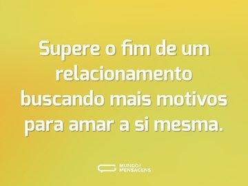 Supere o fim de um relacionamento buscando mais motivos para amar a si mesma.