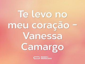 Te levo no meu coração - Vanessa Camargo