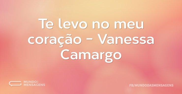 Te levo no meu coração - Vanessa Camargo...