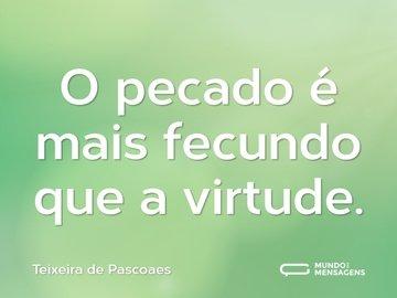 O pecado é mais fecundo que a virtude.