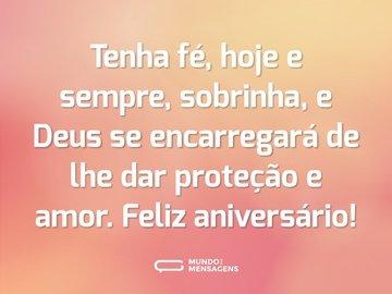 Tenha fé, hoje e sempre, sobrinha, e Deus se encarregará de lhe dar proteção e amor. Feliz aniversário!