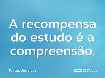A recompensa do estudo é a compreensão.