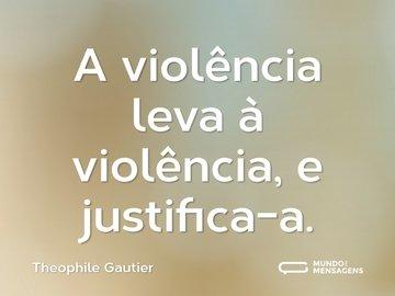 A violência leva à violência, e justifica-a.