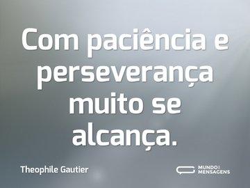 Com paciência e perseverança muito se alcança.
