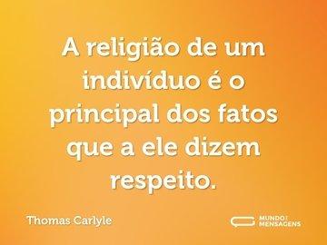 A religião de um indivíduo é o principal dos fatos que a ele dizem respeito.