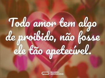 Todo amor tem algo de proibido, não fosse ele tão apetecível.