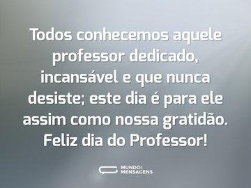 Todos conhecemos aquele professor dedicado, incansável e que nunca desiste; este dia é para ele assim como nossa gratidão. Feliz dia do Professor!