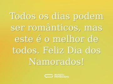 Todos os dias podem ser românticos, mas este é o melhor de todos. Feliz Dia dos Namorados!