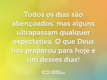 Todos os dias são abençoados, mas alguns ultrapassam qualquer expectativa. O que Deus nos preparou para hoje é um desses dias!