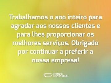 Trabalhamos o ano inteiro para agradar aos nossos clientes e para lhes proporcionar os melhores serviços. Obrigado por continuar a preferir a nossa empresa!