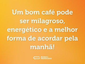 Um bom café pode ser milagroso, energético e a melhor forma de acordar pela manhã!