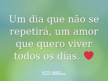Um dia que não se repetirá, um amor que quero viver todos os dias. ❤