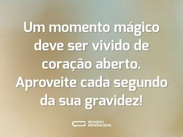 Um momento mágico deve ser vivido de coração aberto. Aproveite cada segundo da sua gravidez!