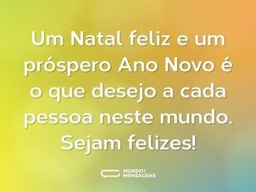 Um Natal feliz e um próspero Ano Novo é o que desejo a cada pessoa neste mundo. Sejam felizes!