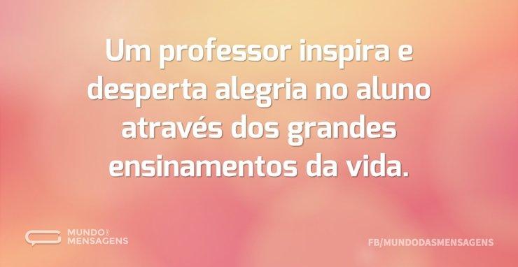 Um Professor Inspira E Desperta Alegria Mundo Das Mensagens