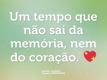Um tempo que não sai da memória, nem do coração. 💖