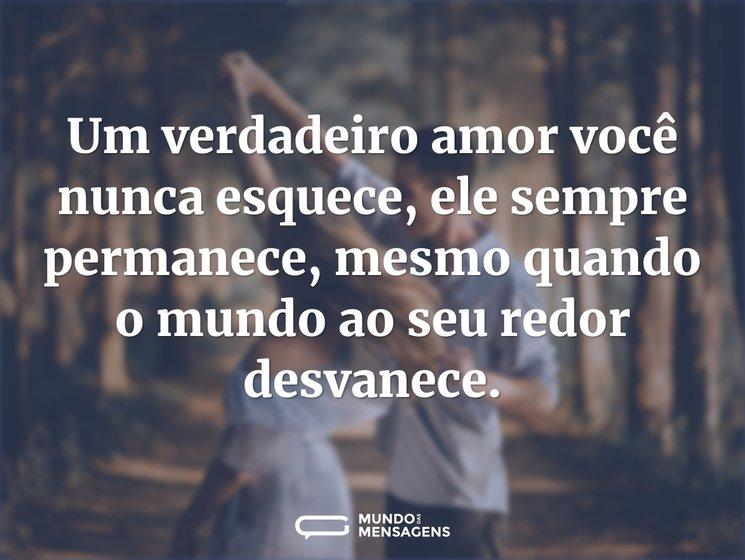 Quando O Amor é Verdadeiro Nunca O Esque: Um Verdadeiro Amor Você Nunca Esquece, E