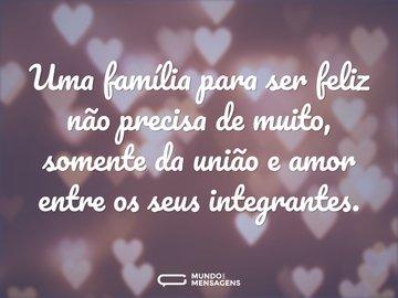 Uma família para ser feliz não precisa de muito, somente da união e amor entre os seus integrantes.