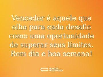Vencedor é aquele que olha para cada desafio como uma oportunidade de superar seus limites. Bom dia e boa semana!
