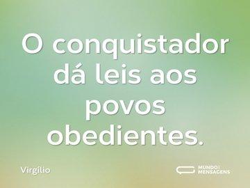 O conquistador dá leis aos povos obedientes.