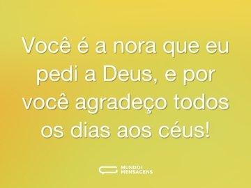 Você é a nora que eu pedi a Deus, e por você agradeço todos os dias aos céus!