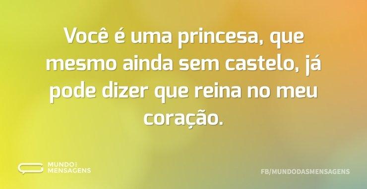 Você é uma princesa, que mesmo ainda sem...