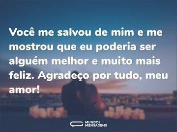 Você me salvou de mim e me mostrou que eu poderia ser alguém melhor e muito mais feliz. Agradeço por tudo, meu amor!