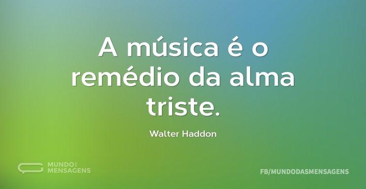 A Música é O Remédio Da Alma Triste