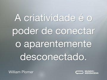 A criatividade é o poder de conectar o aparentemente desconectado.