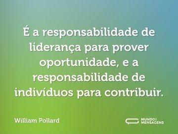É a responsabilidade de liderança para prover oportunidade, e a responsabilidade de indivíduos para contribuir.