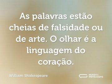 As palavras estão cheias de falsidade ou de arte. O olhar é a linguagem do coração.