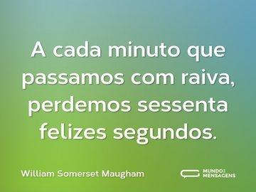 A cada minuto que passamos com raiva, perdemos sessenta felizes segundos.
