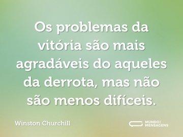Os problemas da vitória são mais agradáveis do aqueles da derrota, mas não são menos difíceis.